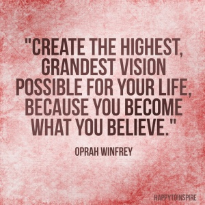 Create the highest, grandest vision possible for your life, because you become what you believe copy