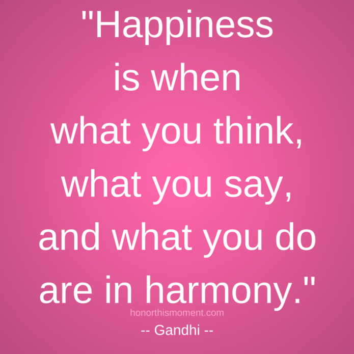 _Happiness is when what you think, what you say, and what you do are in harmony._