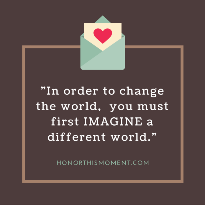 In order to change the world, you must first imagine a different world.
