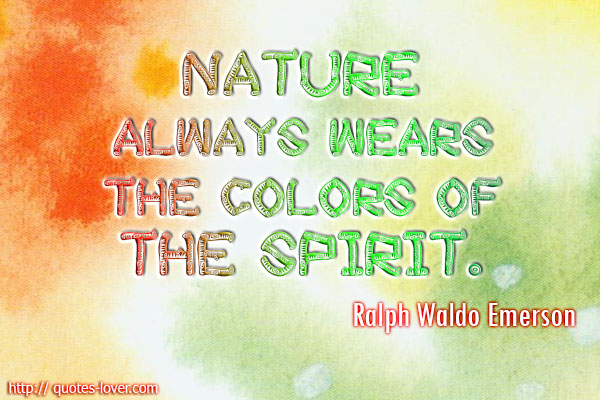 nature-always-wears-the-colors-of-the-spirit-ralph-waldo-emerson