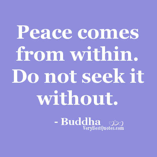 Peace-comes-from-within.Inner-Peace-Quotes-Peace-Of-Mind-Quotes