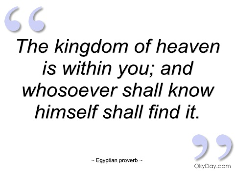 the-kingdom-of-heaven-is-within-you-egyptian-proverb