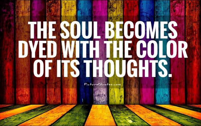 the-soul-becomes-dyed-with-the-color-of-its-thoughts-quote-1