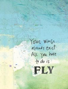 your-wings-already-exist-all-you-have-to-do-is-fly