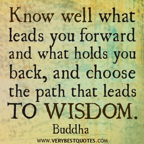 Buddha-quotes-Know-well-what-leads-you-forward-and-what-holds-you-back-and-choose-the-path-that-leads-to-wisdom