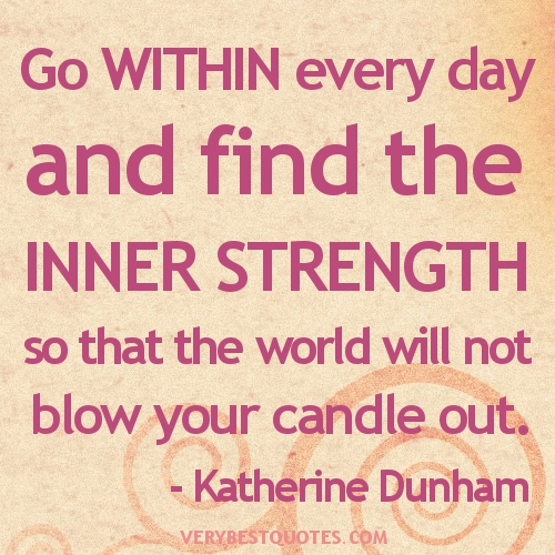 Inner-Strength-Quotes.-Go-within-every-day-and-find-the-inner-strength-so-that-the-world-will-not-blow-your-candle-out