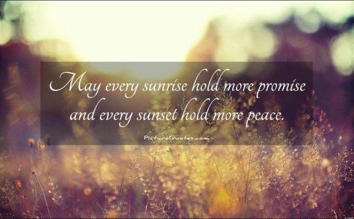 may-every-sunrise-hold-more-promise-and-every-sunset-hold-more-peace-quote-1