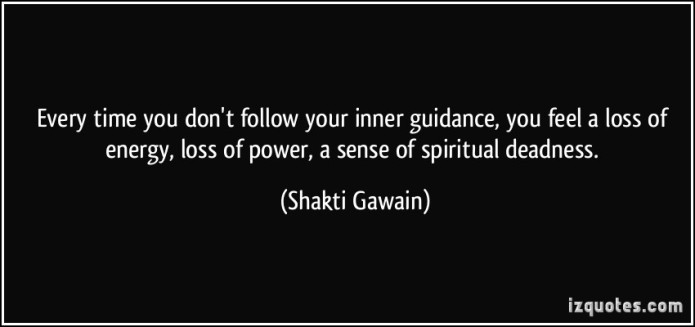 quote-every-time-you-don-t-follow-your-inner-guidance-you-feel-a-loss-of-energy-loss-of-power-a-sense-shakti-gawain-69300