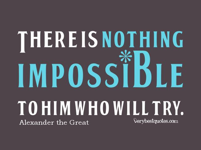 There-is-nothing-impossible-to-him-who-will-try-doing-the-impossible-quotes
