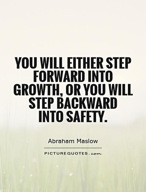 you-will-either-step-forward-into-growth-or-you-will-step-backward-into-safety-quote-1