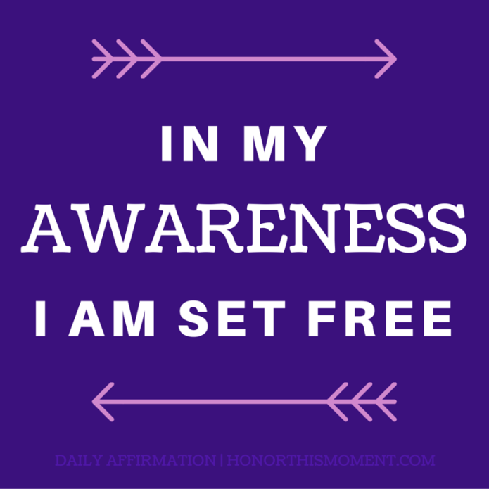 in my awareness I am set free