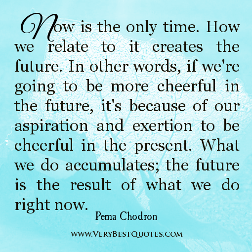 now-is-the-only-time-quotes